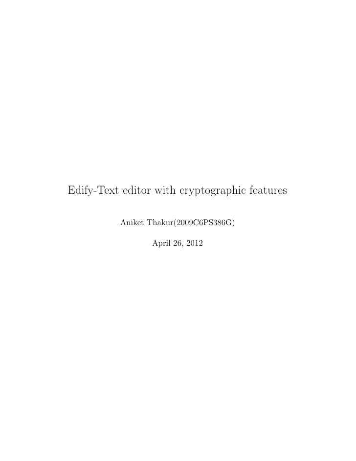 Edify-Text editor with cryptographic features          Aniket Thakur(2009C6PS386G)                 April 26, 2012