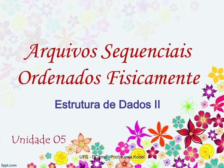 EDII05 [2012.1]   Arquivos Sequenciais Ordenados Fisicamente