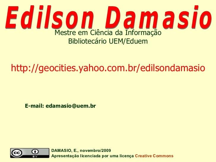 Edilson Damasio DAMASIO, E., novembro/2009  Apresentação licenciada por uma licença   Creative Commons Mestre em Ciência d...