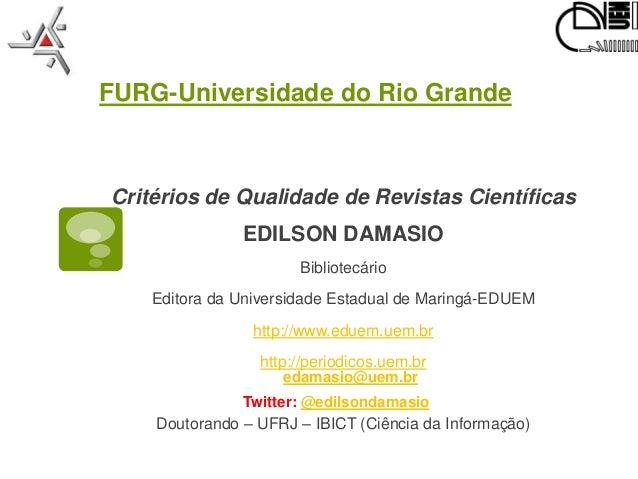 FURG-Universidade do Rio GrandeCritérios de Qualidade de Revistas Científicas               EDILSON DAMASIO               ...