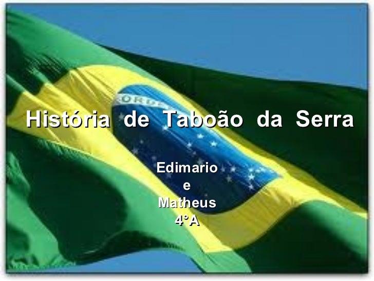 História de Taboão da Serra          Edimario             e          Matheus            4°A