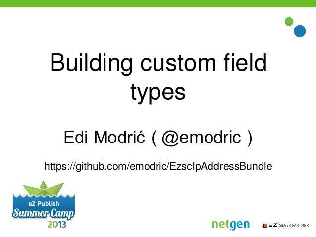 eZ Publish Summer Camp 2013 - Building custom field types