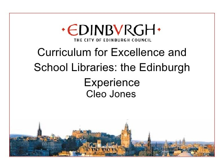 Curriculum for Excellence and School Libraries: the Edinburgh Experience Cleo Jones