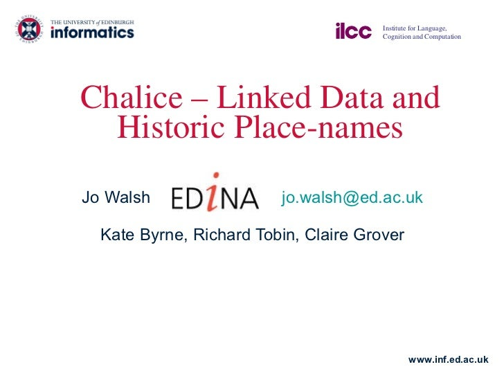 Chalice – Linked Data and Historic Place-names Jo Walsh  [email_address] Kate Byrne, Richard Tobin, Claire Grover