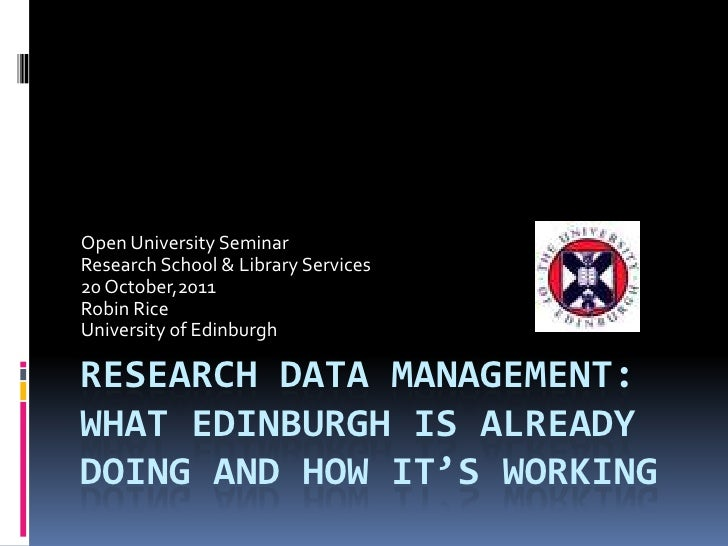 Open University SeminarResearch School & Library Services20 October,2011Robin RiceUniversity of EdinburghRESEARCH DATA MAN...
