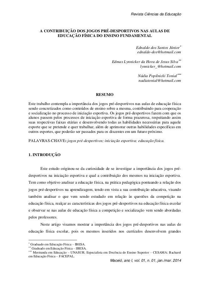 Revista Ciências da Educação Maceió, ano I, vol. 01, n. 01, jan./mar. 2014 A CONTRIBUIÇÃO DOS JOGOS PRÉ-DESPORTIVOS NAS AU...