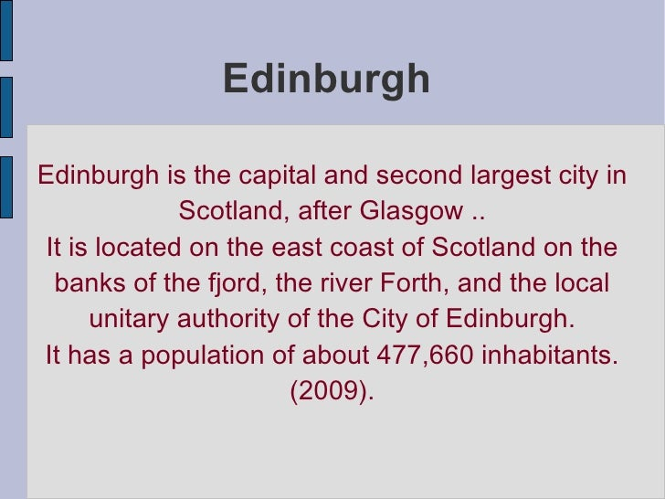 EdinburghEdinburgh is the capital and second largest city in             Scotland, after Glasgow ..It is located on the ea...