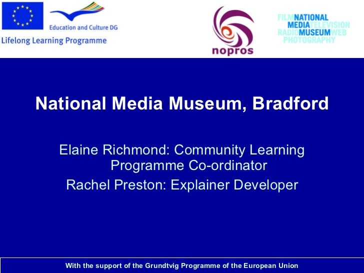 National Media Museum <ul><li>National Media Museum, Bradford </li></ul><ul><li>Elaine Richmond: Community Learning Progra...