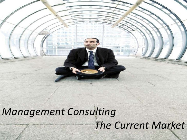 Management Consulting<br /> The Current Market <br />