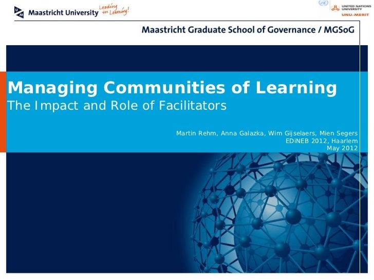 Managing Communities of LearningThe Impact and Role of Facilitators                          Martin Rehm, Anna Galazka, Wi...