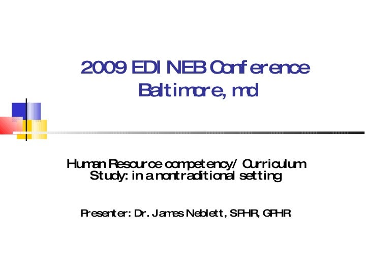 2009 EDINEB Conference   Baltimore, md Human Resource competency/ Curriculum Study: in a nontraditional setting Presenter:...