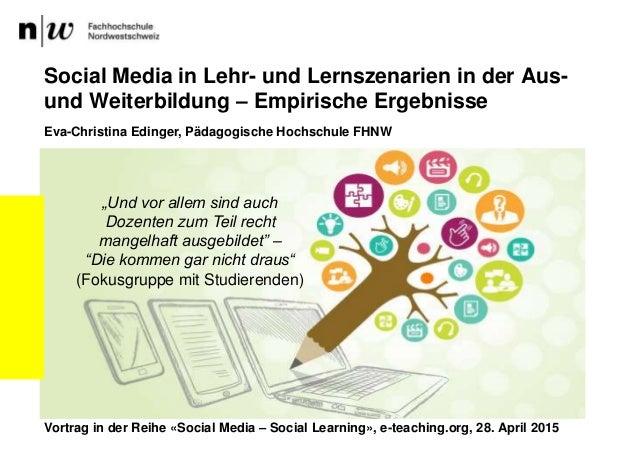 Social Media in Lehr- und Lernszenarien in der Aus- und Weiterbildung – Empirische Ergebnisse Eva-Christina Edinger, Pädag...