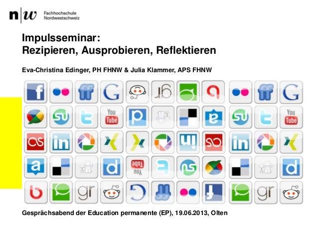 Impulsseminar:Rezipieren, Ausprobieren, ReflektierenEva-Christina Edinger, PH FHNW & Julia Klammer, APS FHNWGesprächsabend...
