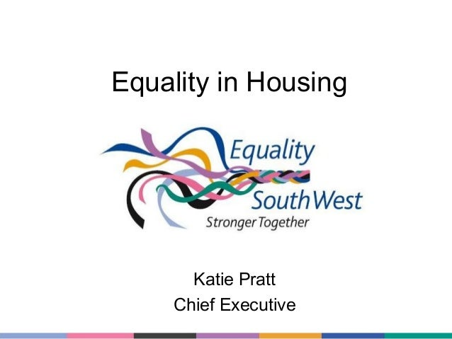 Equality in Housing  Katie Pratt Chief Executive