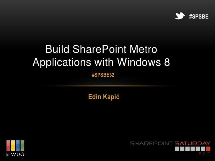 #SPSBE  Build SharePoint MetroApplications with Windows 8           #SPSBE32          Edin Kapić