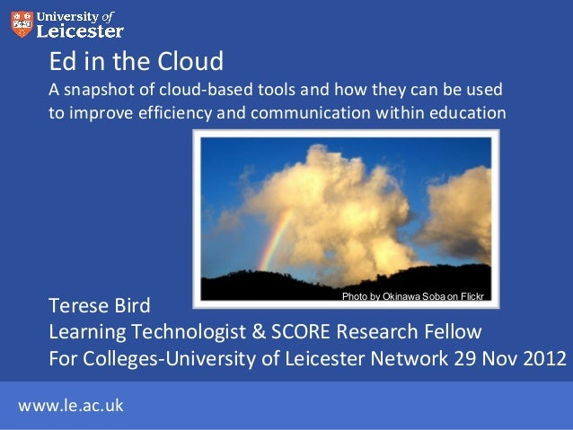Ed in the Cloud   A snapshot of cloud-based tools and how they can be used   to improve efficiency and communication withi...