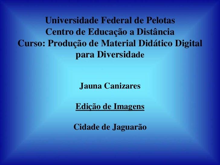 Universidade Federal de Pelotas      Centro de Educação a DistânciaCurso: Produção de Material Didático Digital           ...