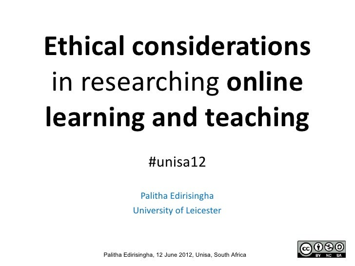 Ethical considerations in researching onlinelearning and teaching                     #unisa12                Palitha Edir...