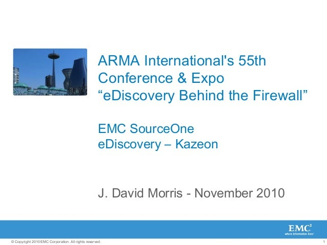 "1© Copyright 2010 EMC Corporation. All rights reserved. ARMA International's 55th Conference & Expo ""eDiscovery Behind the..."