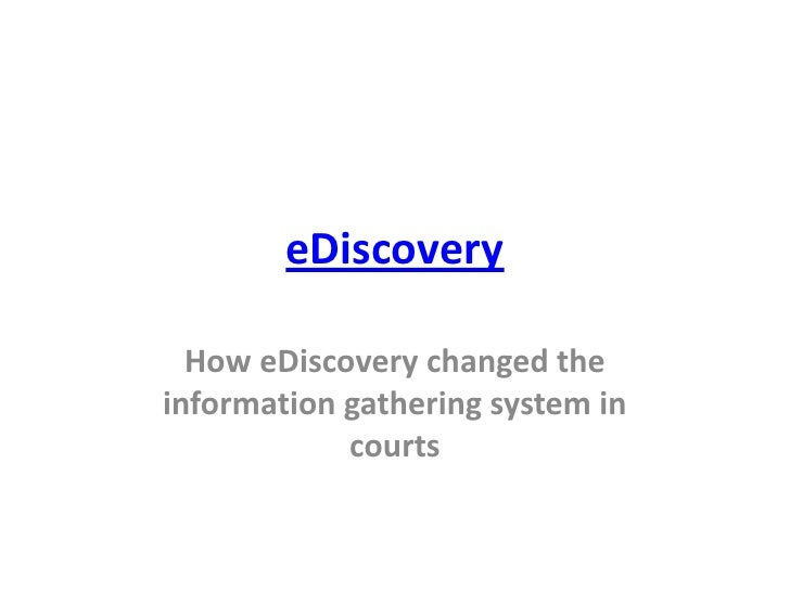 eDiscovery  How eDiscovery changed theinformation gathering system in            courts