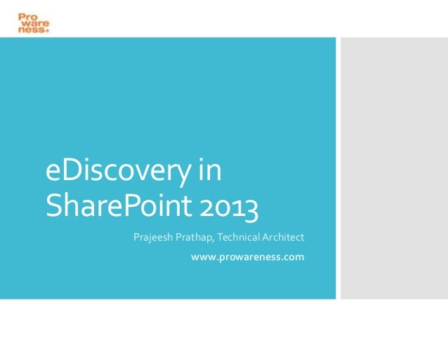 eDiscovery in SharePoint 2013 Prajeesh Prathap, Technical Architect www.prowareness.com