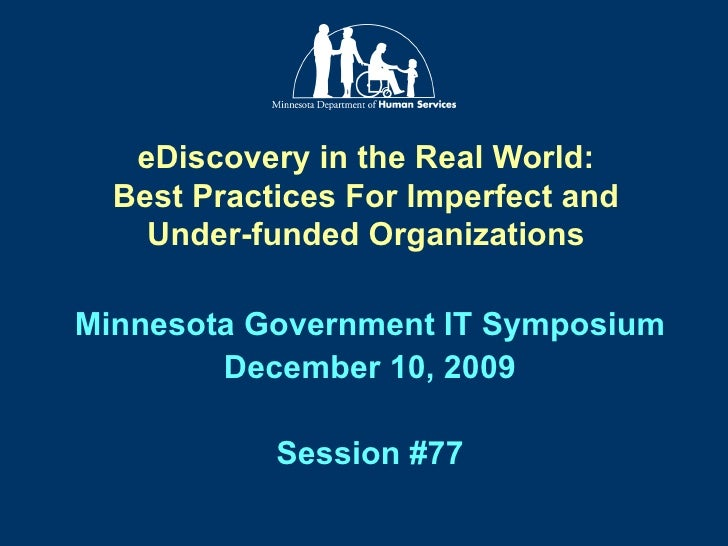 eDiscovery in the Real World: Best Practices For Imperfect and Under-funded Organizations Minnesota Government IT Symposiu...