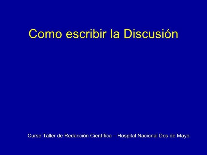 Como escribir la Discusión Curso Taller de Redacción Científica – Hospital Nacional Dos de Mayo