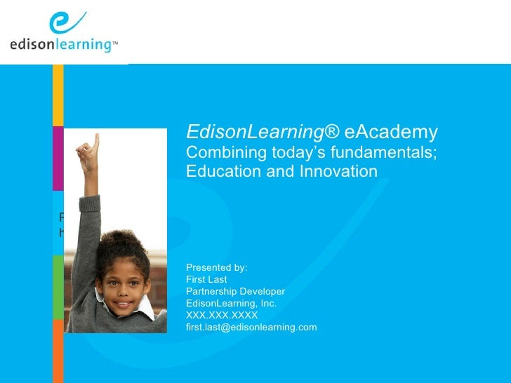 EdisonLearning®  eAcademy Combining today's fundamentals; Education and Innovation Copyright © 2010 EdisonLearning, Inc.  ...