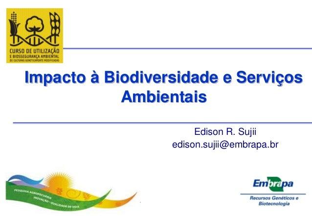 Impacto à Biodiversidade e Serviços            Ambientais                       Edison R. Sujii                  edison.su...