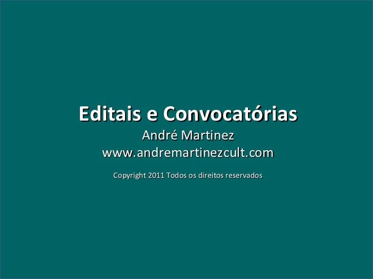 Editais e Convocatórias André Martinez www.andremartinezcult.com Copyright 2011 Todos os direitos reservados