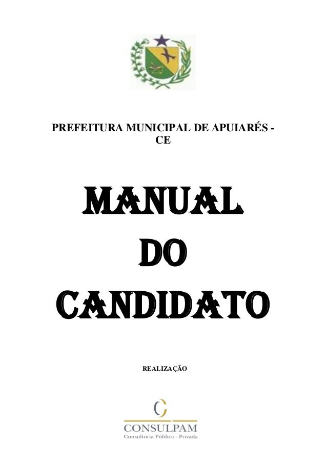 - 1 - PREFEITURA MUNICIPAL DE APUIARÉS - CE MANUAL DO CANDIDATO REALIZAÇÃO