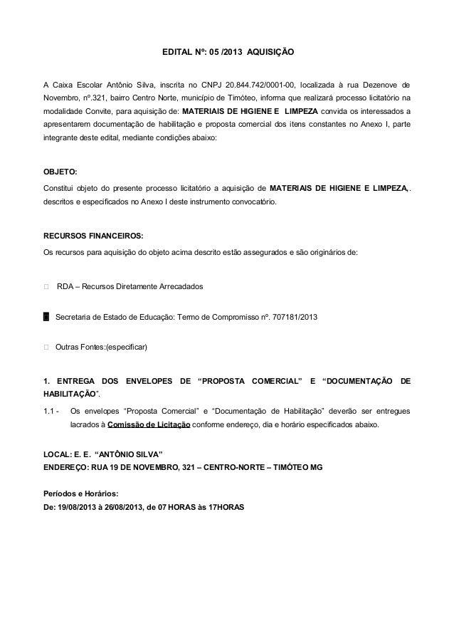 EDITAL Nº: 05 /2013 AQUISIÇÃO A Caixa Escolar Antônio Silva, inscrita no CNPJ 20.844.742/0001-00, localizada à rua Dezenov...