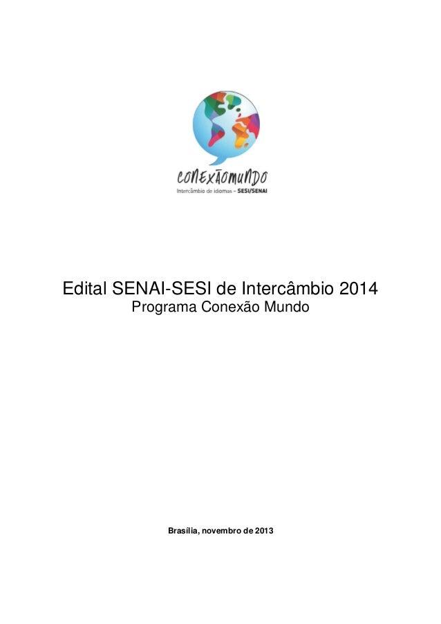 Edital SENAI-SESI de Intercâmbio 2014 Programa Conexão Mundo  Brasília, novembro de 2013