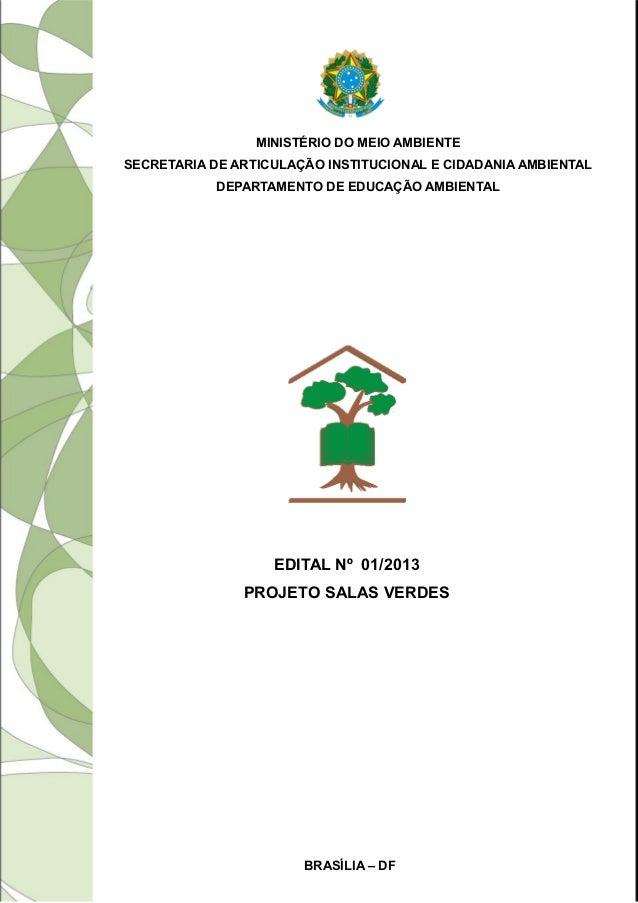 Ministério do Meio Ambiente - Secretaria de Articulação Institucional e Cidadania Ambiental - Departamento de Educação Ambiental - Edital nº 01/2013 - Projeto Salas Verdes.