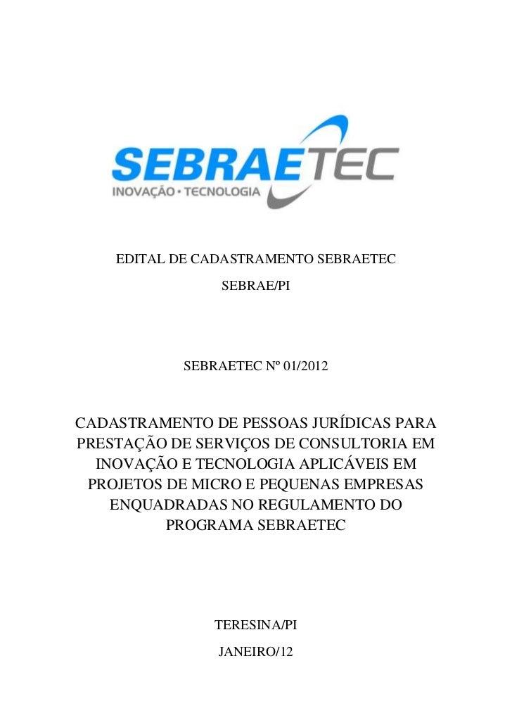 EDITAL DE CADASTRAMENTO SEBRAETEC                SEBRAE/PI           SEBRAETEC Nº 01/2012CADASTRAMENTO DE PESSOAS JURÍDICA...