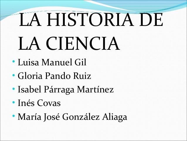 LA HISTORIA DE LA CIENCIA • Luisa Manuel Gil • Gloria Pando Ruiz • Isabel Párraga Martínez • Inés Covas • María José Gonzá...