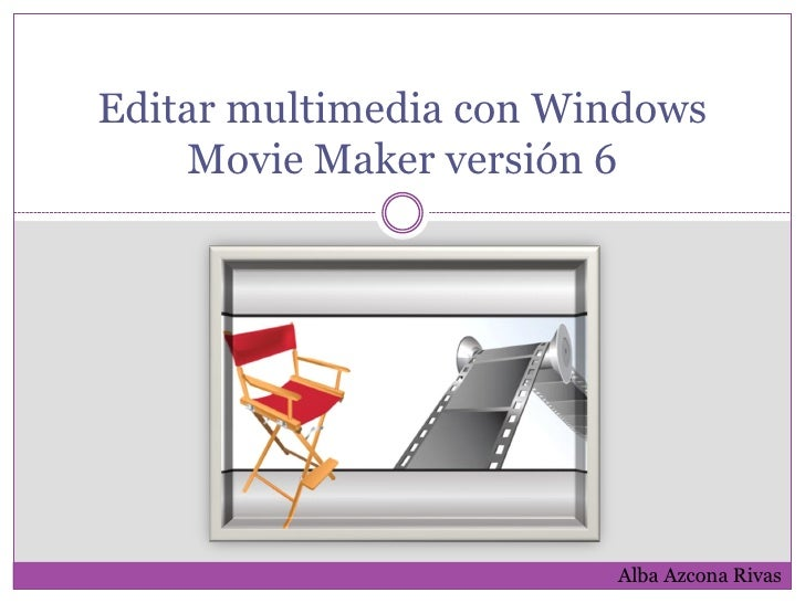 Editar multimedia con Windows     Movie Maker versión 6                             Alba Azcona Rivas