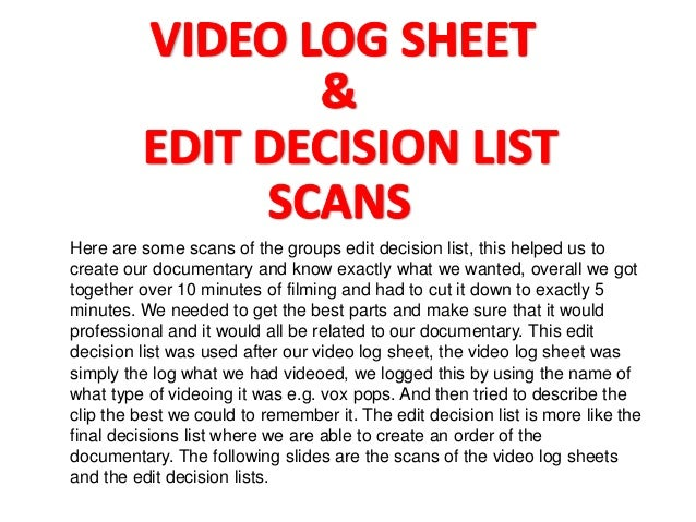 Here are some scans of the groups edit decision list, this helped us tocreate our documentary and know exactly what we wan...