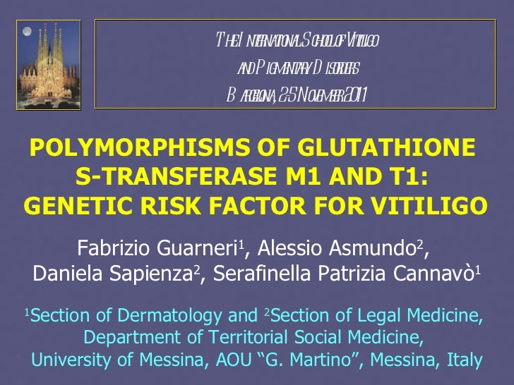 POLYMORPHISMS OF GLUTATHIONE S-TRANSFERASE M1 AND T1: GENETIC RISK FACTOR FOR VITILIGO