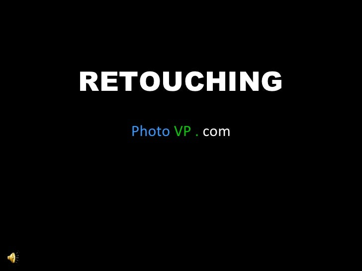 RETOUCHING All photos are protected by Copyright Law and remain the property of the original owner/photographer Photo   VP...