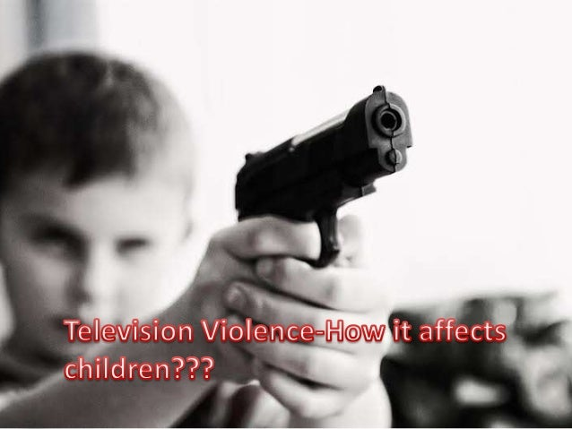 the effects of violence on television on children As a result, children get exposed to violence through multiple media  to violence in everyday life has a significant impact on children's mental.