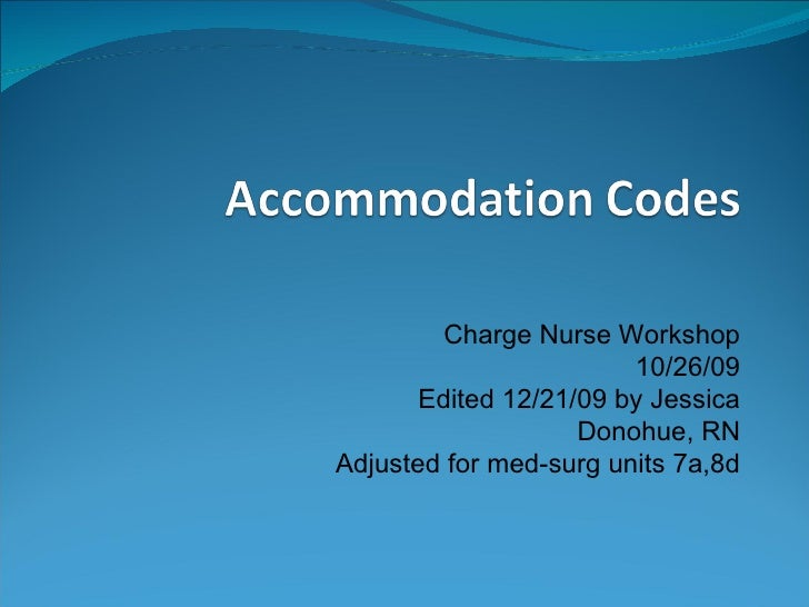 Charge Nurse Workshop                         10/26/09        Edited 12/21/09 by Jessica                     Donohue, RN A...