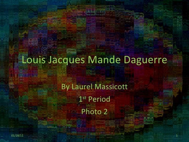 Louis Jacques Mande Daguerre By Laurel Massicott 1 st  Period Photo 2 01/28/11