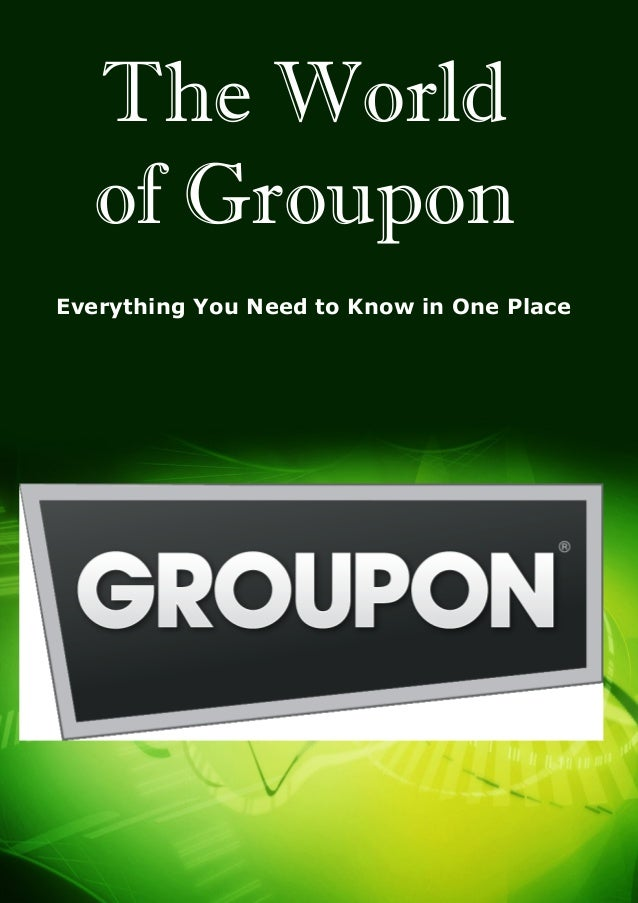 1(C) Copyright (Print Date) All Rights ReservedEverything You Need to Know in One PlaceThe Worldof Groupon