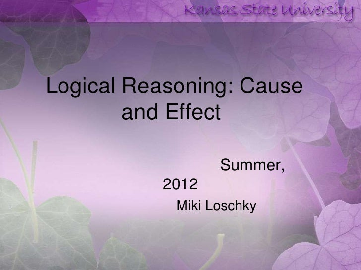 Logical Reasoning: Cause        and Effect                  Summer,          2012            Miki Loschky