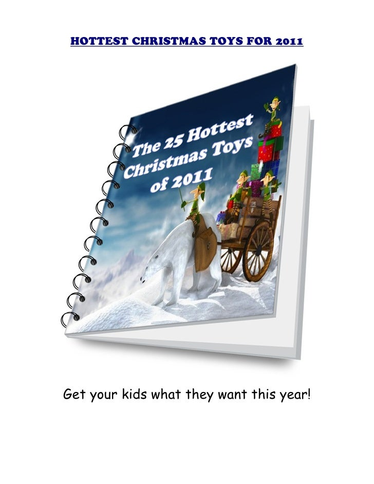 HOTTEST CHRISTMAS TOYS FOR 2011Get your kids what they want this year!