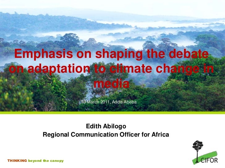 Emphasis on shaping the debate on adaptation to climate change in media<br />10 March 2011, Addis Abeba<br />Edith Abilogo...