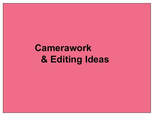 Editing & Camera Work Ideas