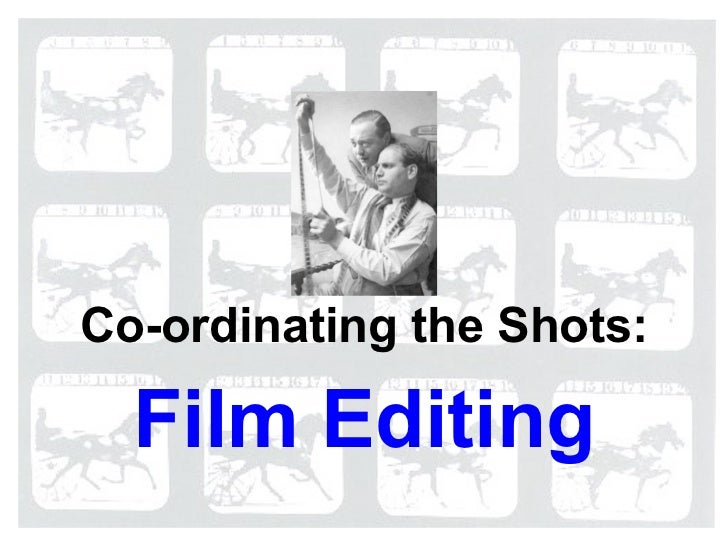 Film Editing Co-ordinating the Shots: