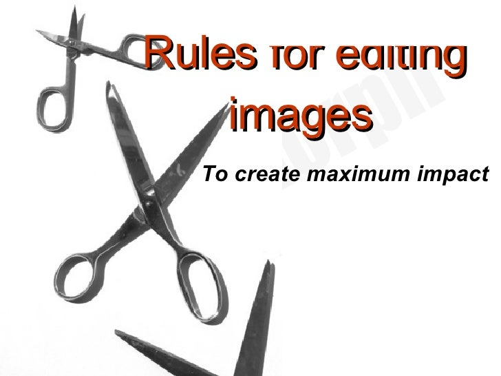Rules for editing images   To create maximum impact